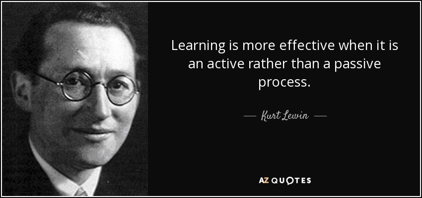 quote-learning-is-more-effective-when-it-is-an-active-rather-than-a-passive-process-kurt-lewin-68-48-93